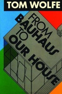 The Painted Word (1975) and From Bauhaus to Our House (1981)
