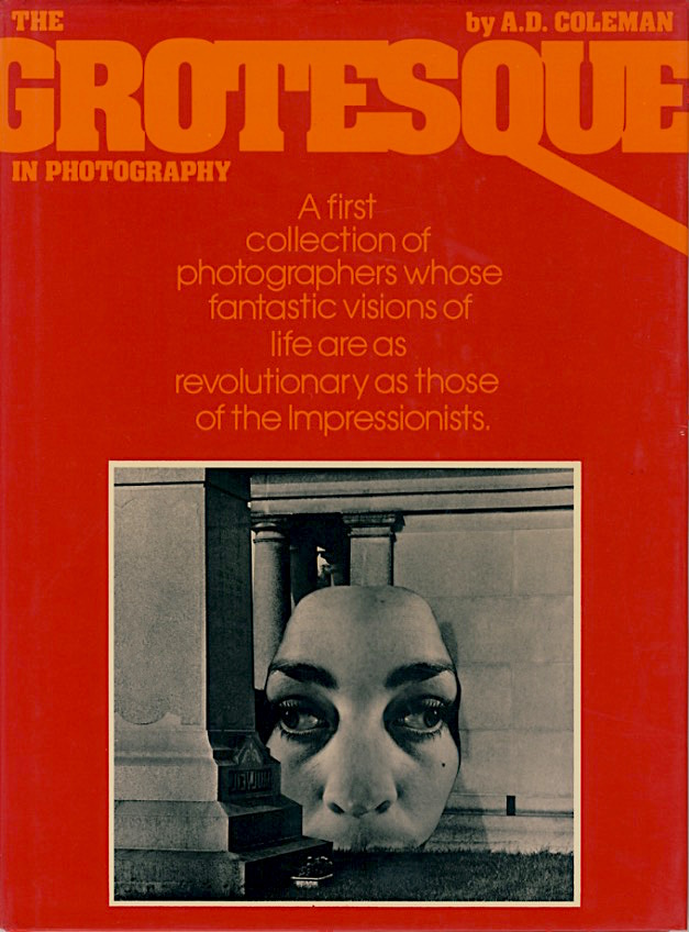The Grotesque in Photography. Coleman, A. D. Summit Books, 1977.